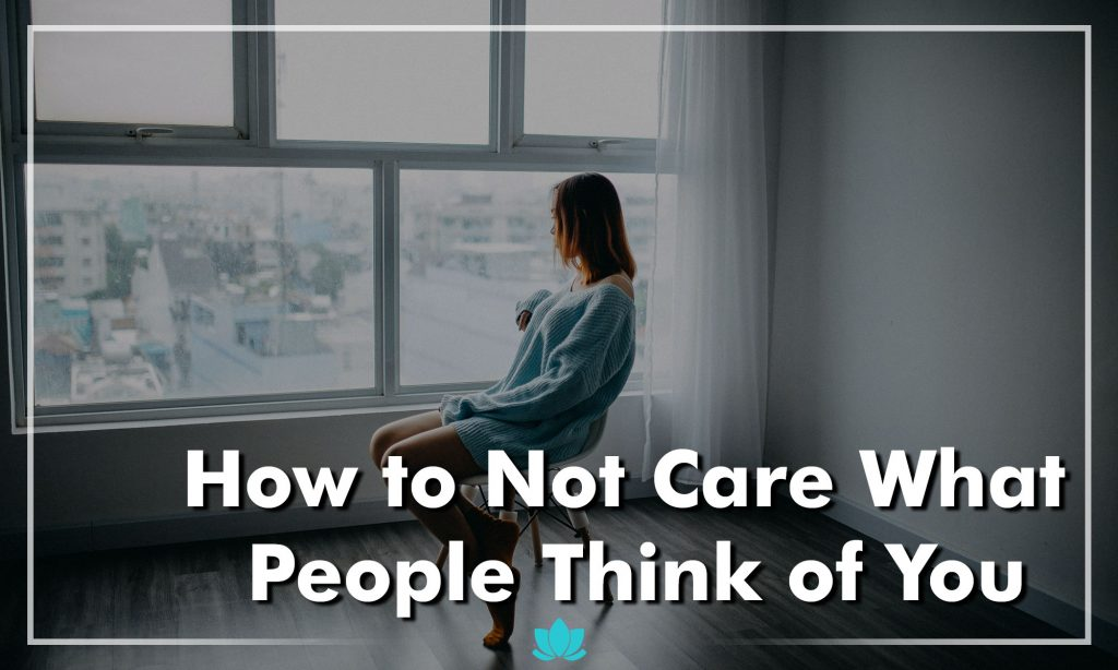 How to Not Care What People Think of You